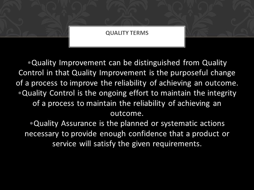 Quality Improvement can be distinguished from Quality Control in that Quality Improvement is the purposeful change of a process to improve the reliabi