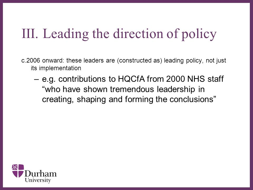 ∂ c.2006 onward: these leaders are (constructed as) leading policy, not just its implementation –e.g.
