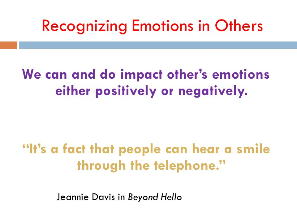 Recognizing Emotions in Others 32 We can and do impact other's emotions either positively or negatively.