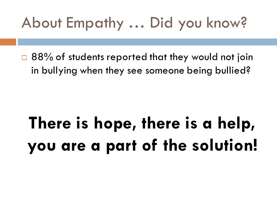  88% of students reported that they would not join in bullying when they see someone being bullied? There is hope, there is a help, you are a part of