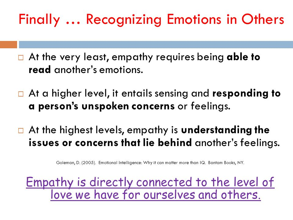 Finally … Recognizing Emotions in Others 65  At the very least, empathy requires being able to read another's emotions.