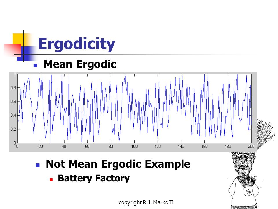 copyright R.J. Marks II Not Mean Ergodic Example Battery Factory Ergodicity Mean Ergodic