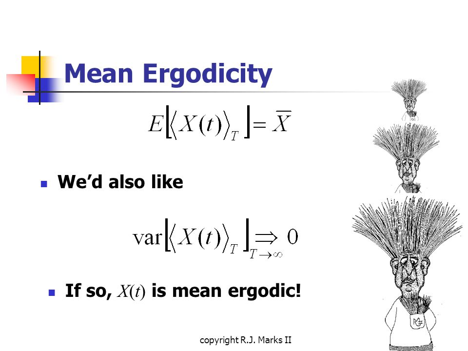 copyright R.J. Marks II Mean Ergodicity We'd also like If so, X(t) is mean ergodic!