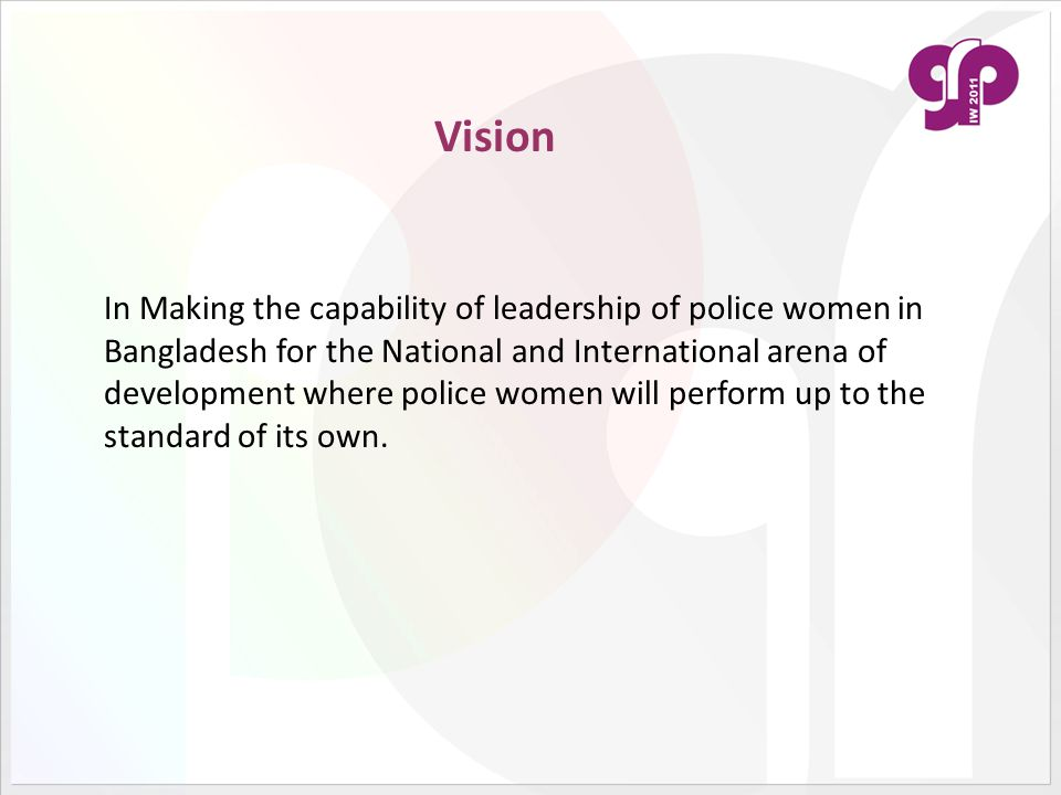 Vision In Making the capability of leadership of police women in Bangladesh for the National and International arena of development where police women