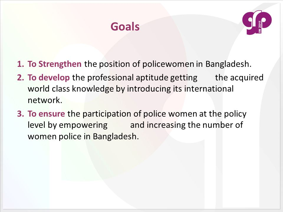 Goals 1.To Strengthen the position of policewomen in Bangladesh.