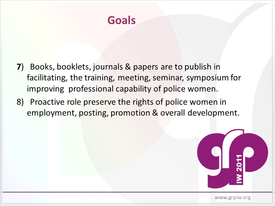 Goals 7) Books, booklets, journals & papers are to publish in facilitating, the training, meeting, seminar, symposium for improving professional capab