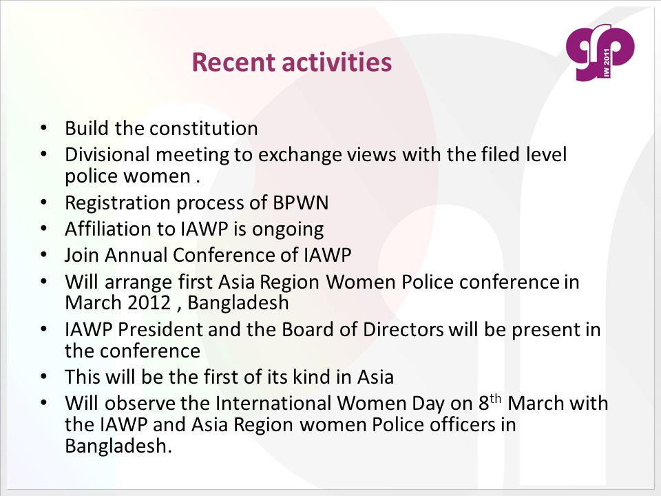 Recent activities Build the constitution Divisional meeting to exchange views with the filed level police women. Registration process of BPWN Affiliat