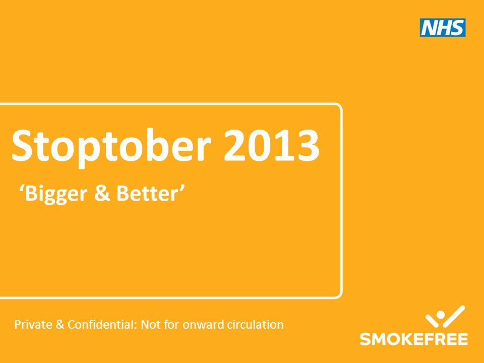 The evolving role of our NHS network of partners Supporting StoptoberPart of Stoptober Recruitment Motivation Channel Integrating Badging Messenger Bigger & Better 2013 Engaging the NHS to proactively drive recruitment in September and motivation in October
