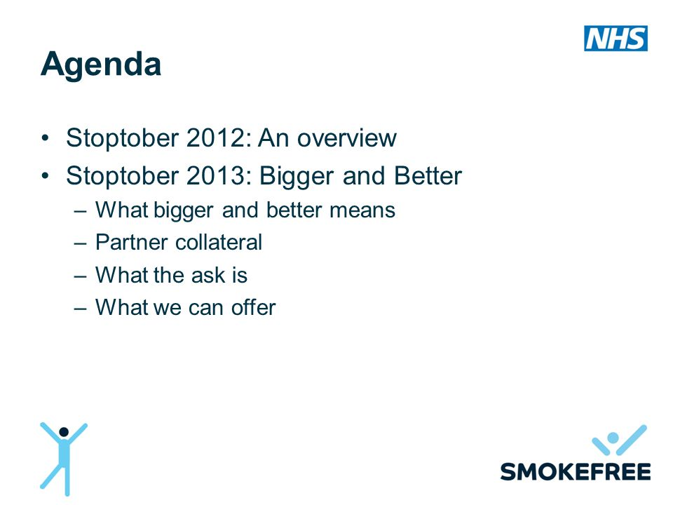 Agenda Stoptober 2012: An overview Stoptober 2013: Bigger and Better –What bigger and better means –Partner collateral –What the ask is –What we can offer