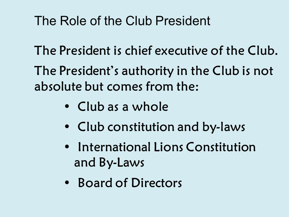 The Role of the Club President The President is chief executive of the Club.