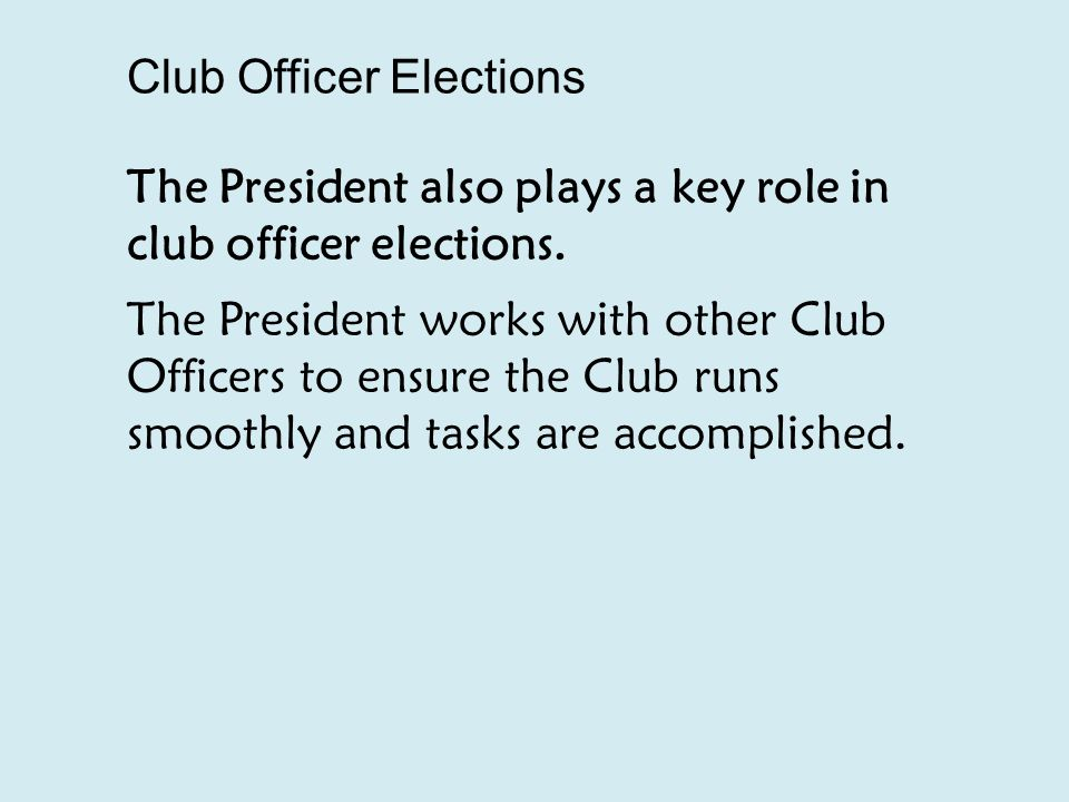 Club Officer Elections The President also plays a key role in club officer elections.