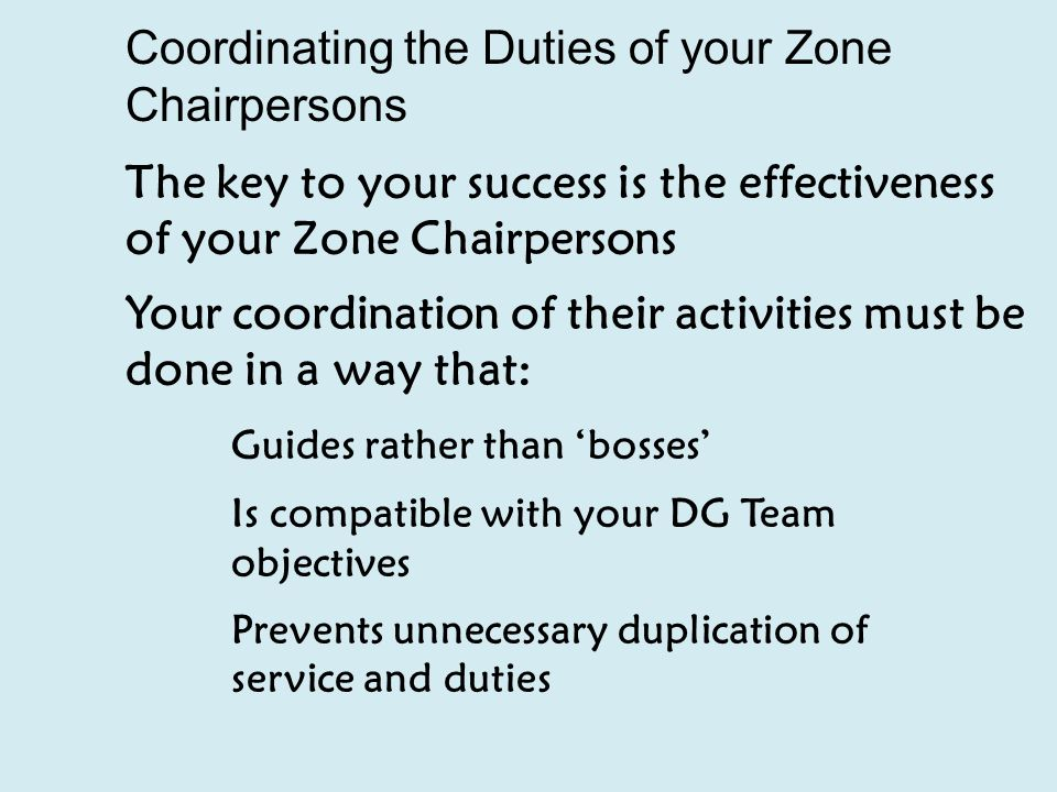 Three Hats of a Zone chair Motivator: recognise club success Counsellor: provides coaching and guidance Communicator: informs clubs of district information and reports club activities to the DG and RC