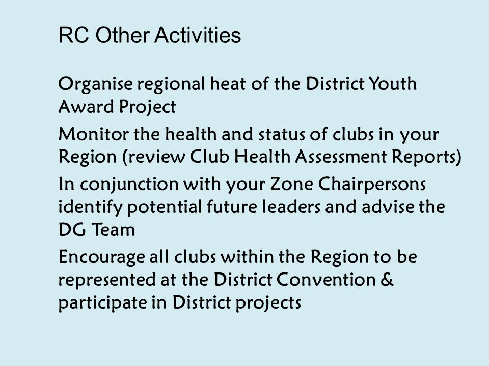 Zone Chair Other Activities Encourage clubs to visit other Lions Clubs Encourage clubs to be represented at the District Convention Ensure support and growth plan for clubs with less than 15 members Club Secretary is knowledgeable of the LCI members database and details are accurate Members email addresses to Pat McCoole Identify potential leaders