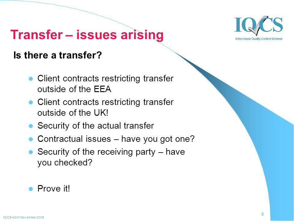 8 IQCS AGM November 2009 Transfer – issues arising Client contracts restricting transfer outside of the EEA Client contracts restricting transfer outs