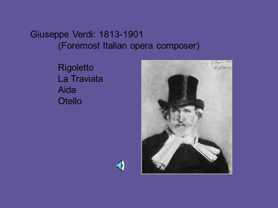 Giuseppe Verdi: 1813-1901 (Foremost Italian opera composer) Rigoletto La Traviata Aida Otello