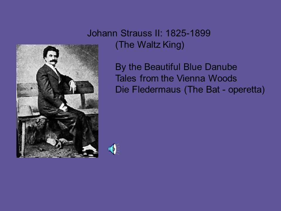 Johann Strauss II: 1825-1899 (The Waltz King) By the Beautiful Blue Danube Tales from the Vienna Woods Die Fledermaus (The Bat - operetta)
