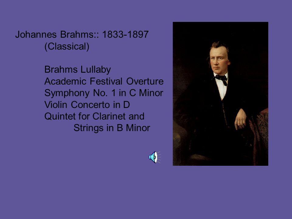 Johannes Brahms:: 1833-1897 (Classical) Brahms Lullaby Academic Festival Overture Symphony No.