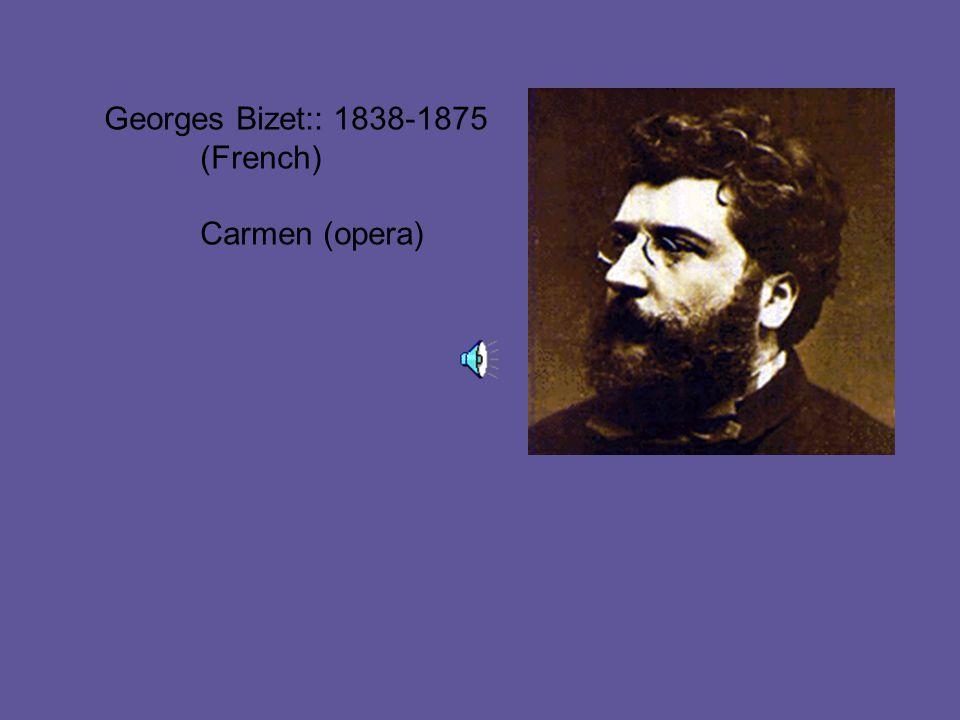 Georges Bizet:: 1838-1875 (French) Carmen (opera)