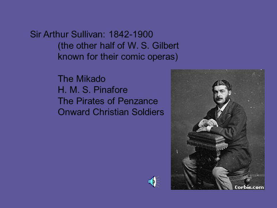 Sir Arthur Sullivan: 1842-1900 (the other half of W.