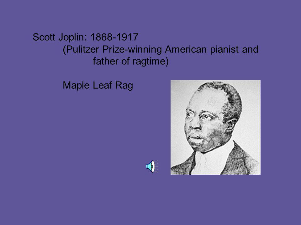 Scott Joplin: 1868-1917 (Pulitzer Prize-winning American pianist and father of ragtime) Maple Leaf Rag