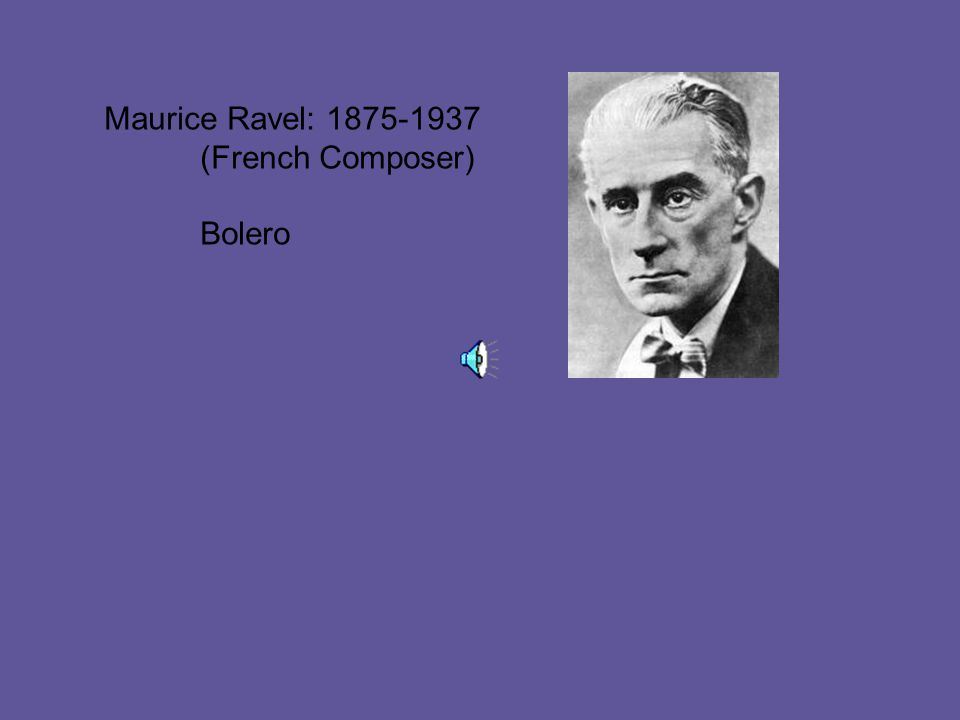 Maurice Ravel: 1875-1937 (French Composer) Bolero