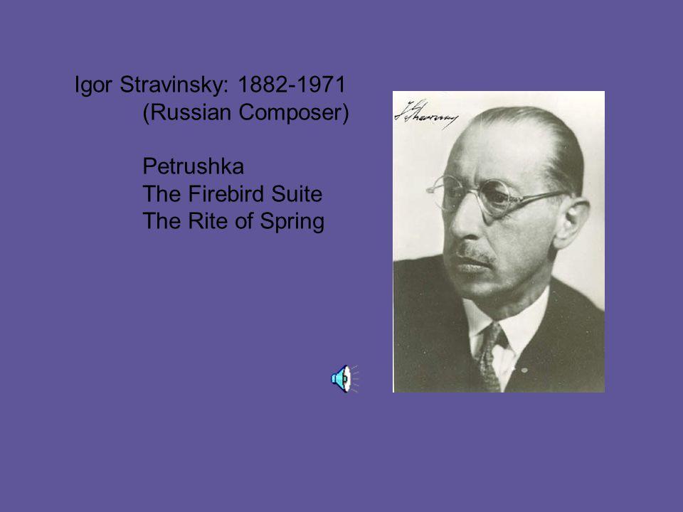 Igor Stravinsky: 1882-1971 (Russian Composer) Petrushka The Firebird Suite The Rite of Spring