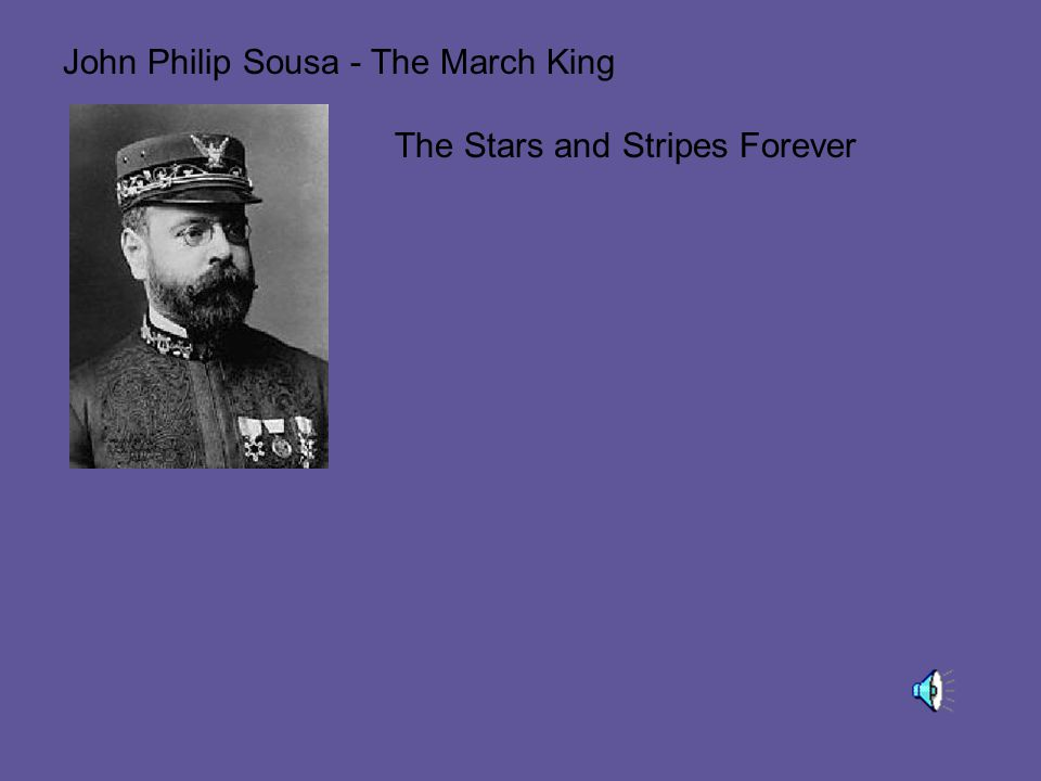 John Philip Sousa - The March King The Stars and Stripes Forever