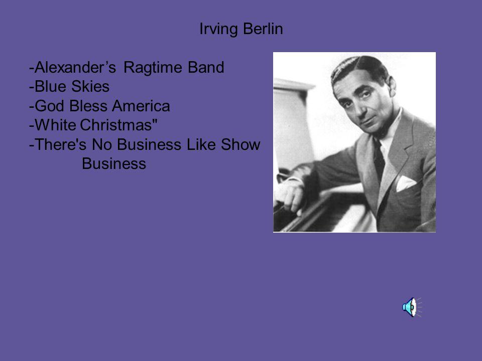 Irving Berlin -Alexander's Ragtime Band -Blue Skies -God Bless America -White Christmas