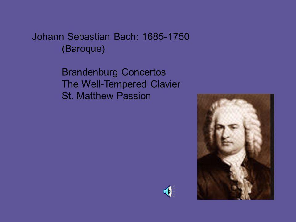 Johann Sebastian Bach: 1685-1750 (Baroque) Brandenburg Concertos The Well-Tempered Clavier St.