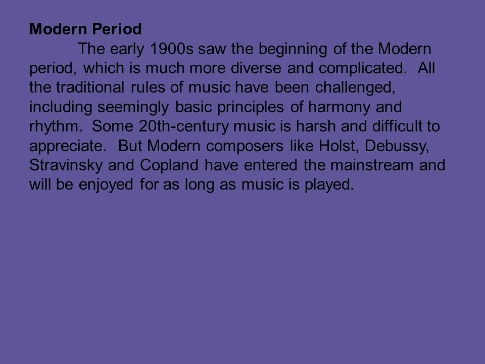 Modern Period The early 1900s saw the beginning of the Modern period, which is much more diverse and complicated.