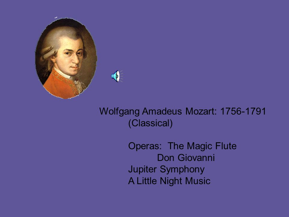 Wolfgang Amadeus Mozart: 1756-1791 (Classical) Operas: The Magic Flute Don Giovanni Jupiter Symphony A Little Night Music