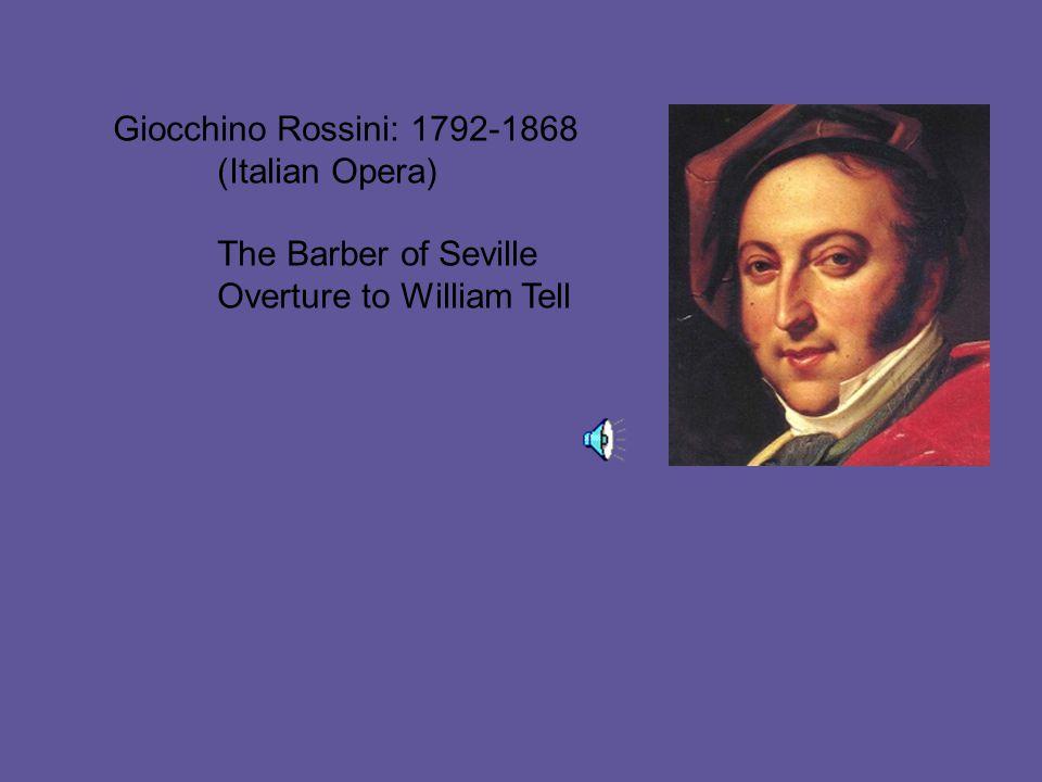 Giocchino Rossini: 1792-1868 (Italian Opera) The Barber of Seville Overture to William Tell