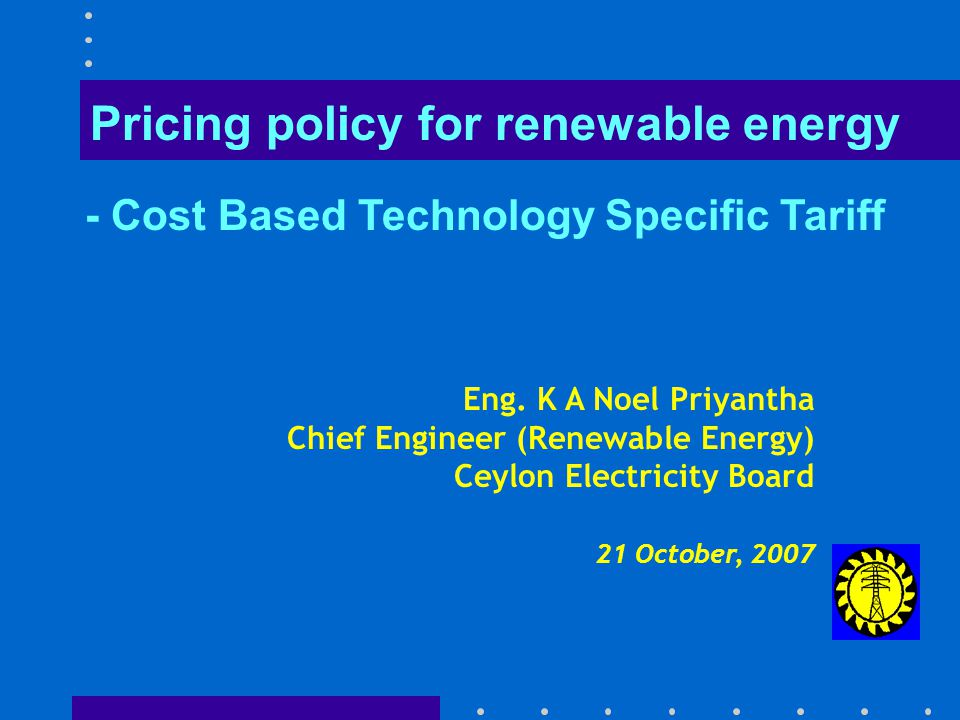Introduction  Principles of tariff fixing  Cost based, technology specific & three tiered tariff calculation methodology  Tariff applicable for year 2007  Principles of tariff fixing  Cost based, technology specific & three tiered tariff calculation methodology  Tariff applicable for year 2007