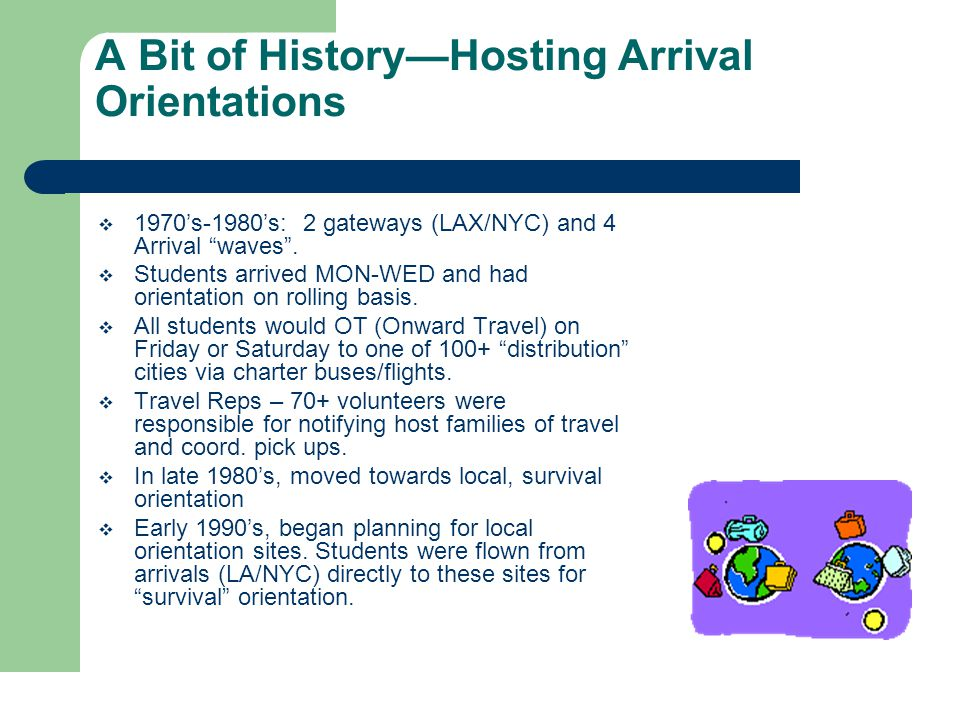 A Bit of History—Hosting Arrival Orientations  1970's-1980's: 2 gateways (LAX/NYC) and 4 Arrival waves .