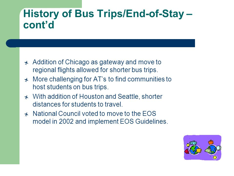 History of Bus Trips/End-of-Stay – cont'd  Addition of Chicago as gateway and move to regional flights allowed for shorter bus trips.