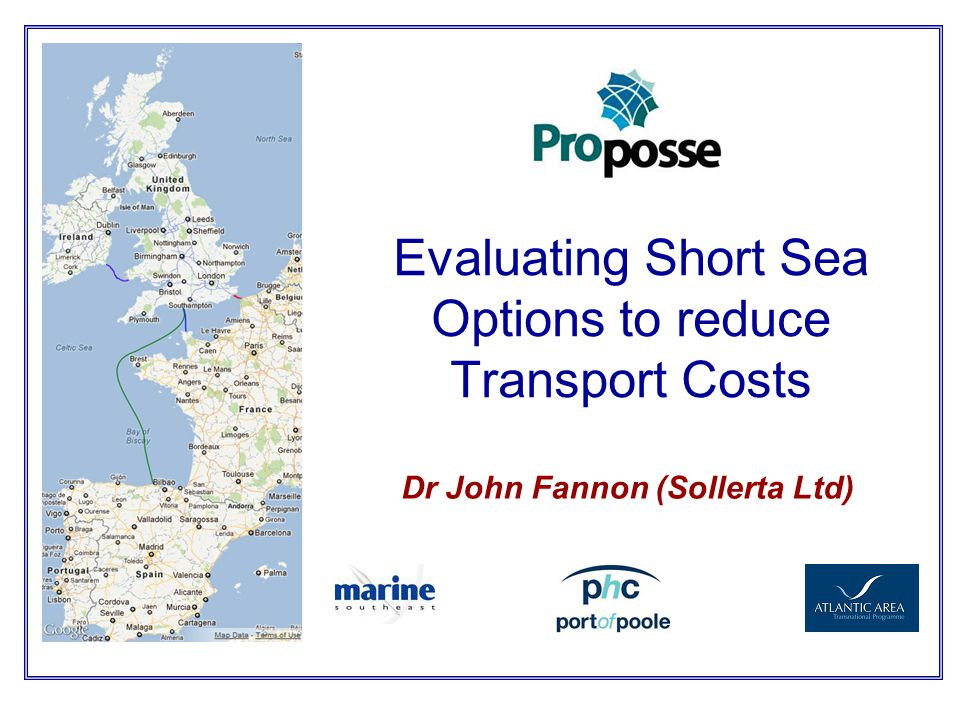 The Proposse Project An EU sponsored project promoting the use of Short Sea Shipping to reduce congestion, carbon emissions Partners were Aveiro, Gijon, Cork, Le Havre, Poole, Marine South East All multimodal options to be considered –RORO –RORO (Trailers) –LOLO