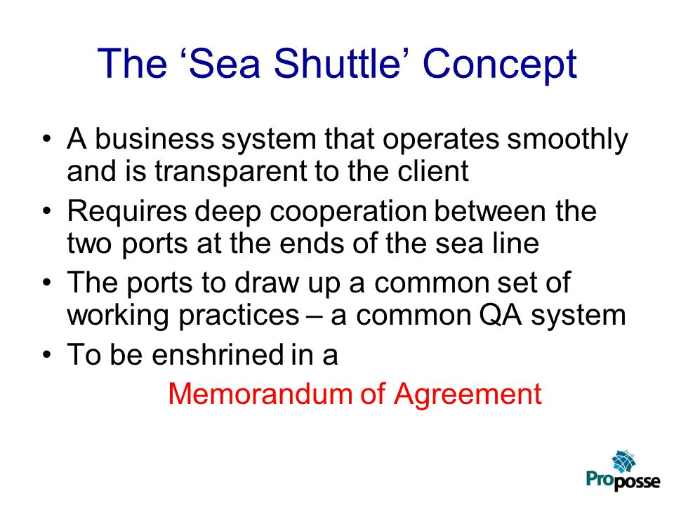 The 'Sea Shuttle' Concept A business system that operates smoothly and is transparent to the client Requires deep cooperation between the two ports at