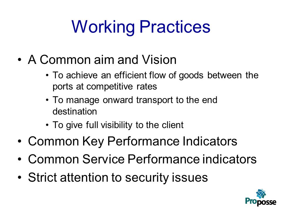 Working Practices A Common aim and Vision To achieve an efficient flow of goods between the ports at competitive rates To manage onward transport to t