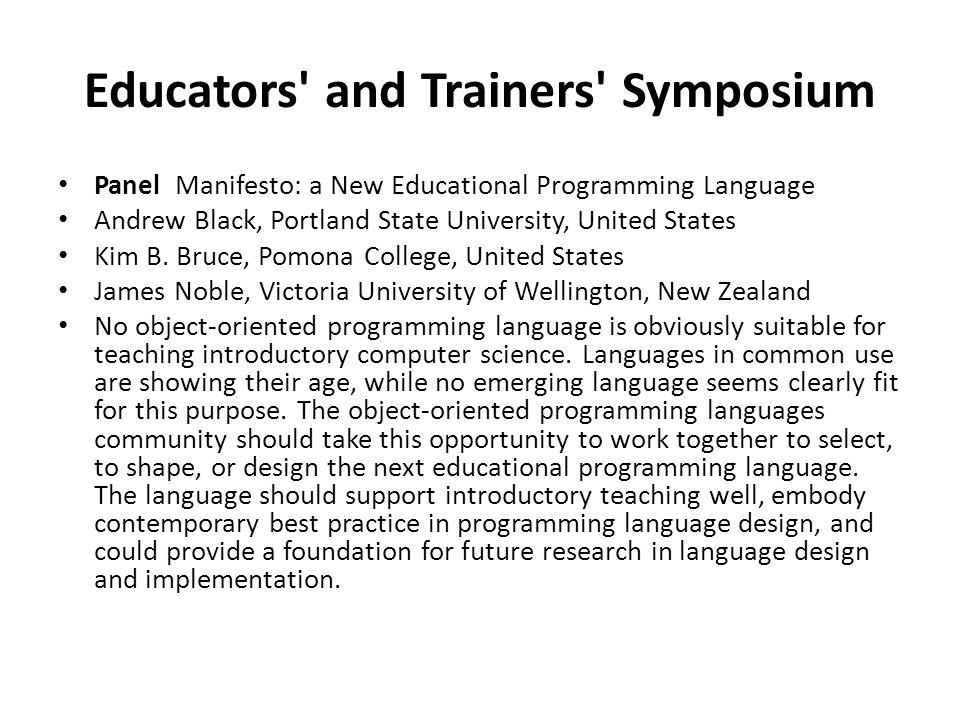 Educators' and Trainers' Symposium Panel Manifesto: a New Educational Programming Language Andrew Black, Portland State University, United States Kim