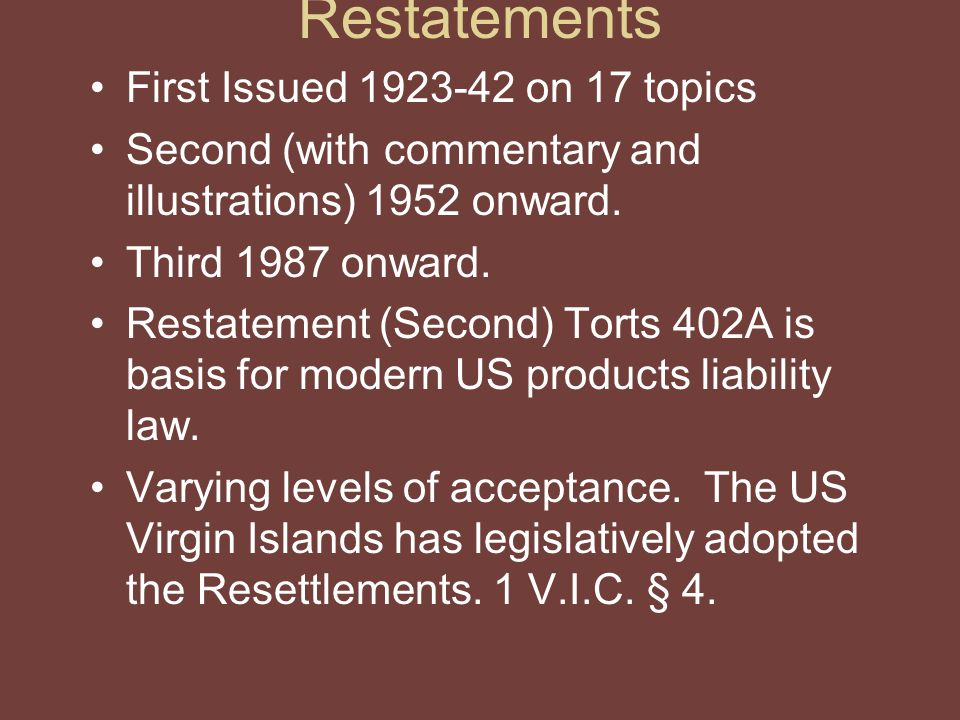 Restatements First Issued 1923-42 on 17 topics Second (with commentary and illustrations) 1952 onward.