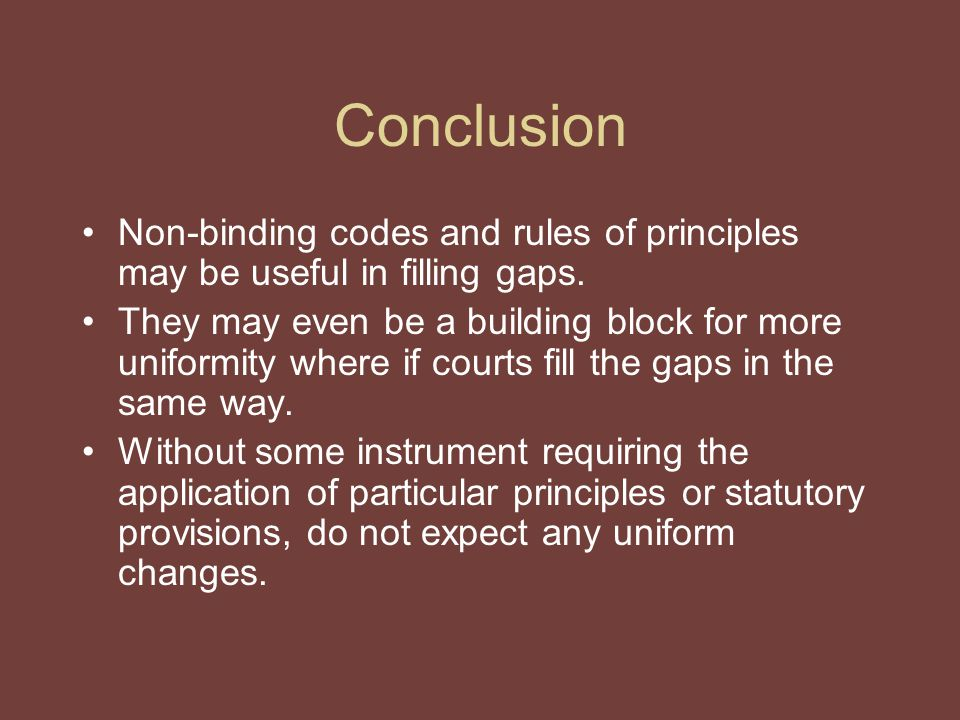 Conclusion Non-binding codes and rules of principles may be useful in filling gaps.