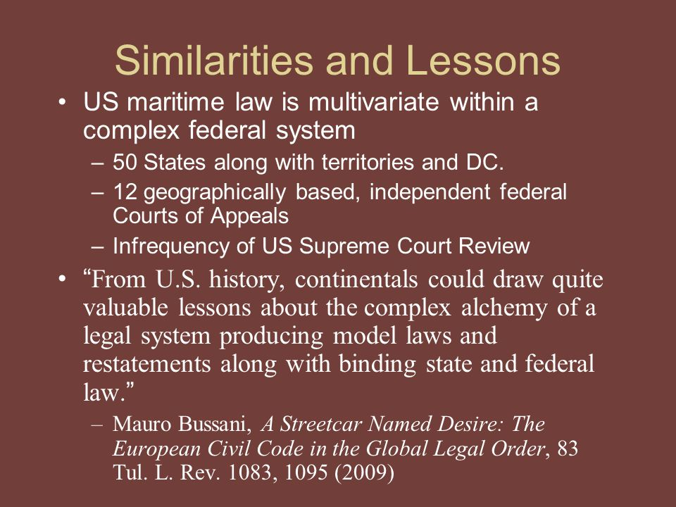 Similarities and Lessons US maritime law is multivariate within a complex federal system –50 States along with territories and DC.