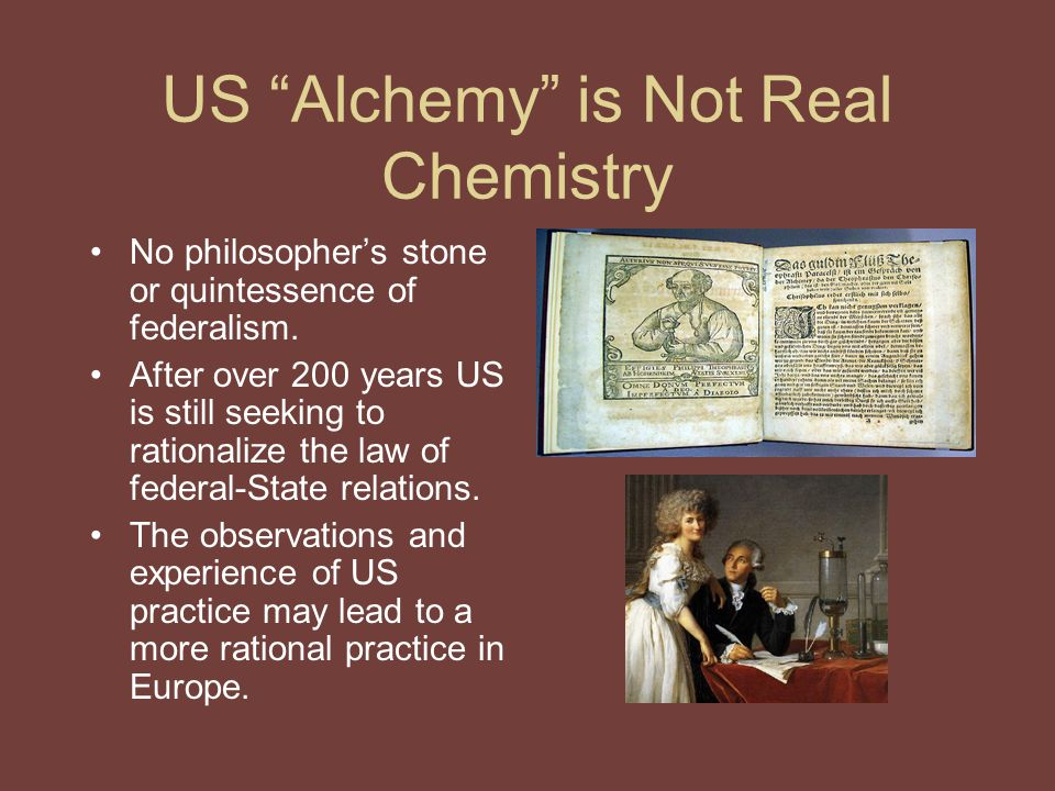 US Alchemy is Not Real Chemistry No philosopher's stone or quintessence of federalism.