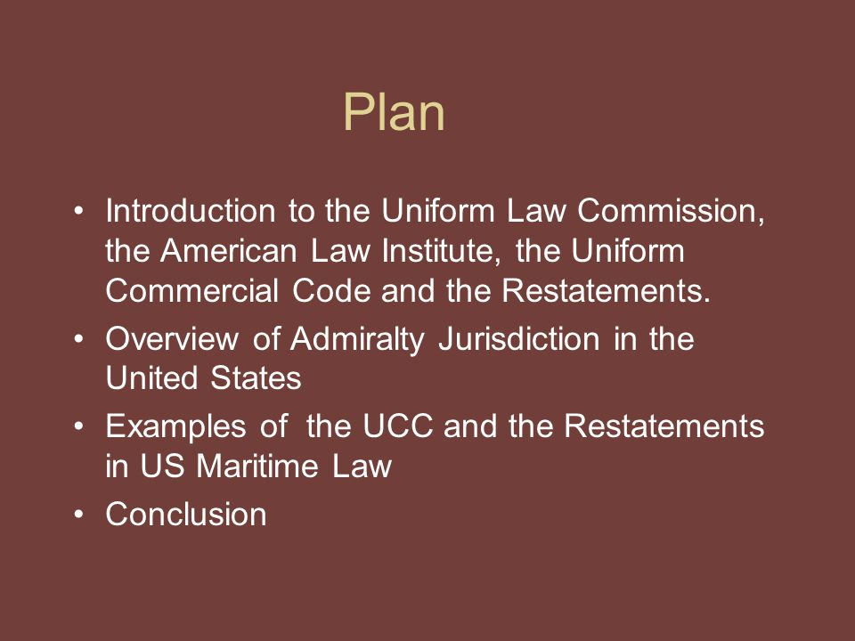 Plan Introduction to the Uniform Law Commission, the American Law Institute, the Uniform Commercial Code and the Restatements.