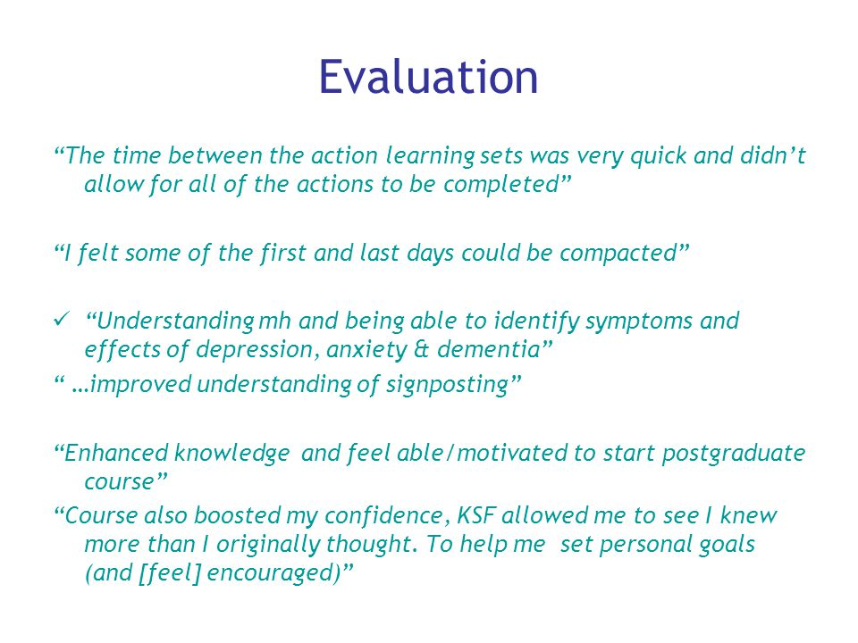 """Evaluation """"The time between the action learning sets was very quick and didn't allow for all of the actions to be completed"""" """"I felt some of the firs"""