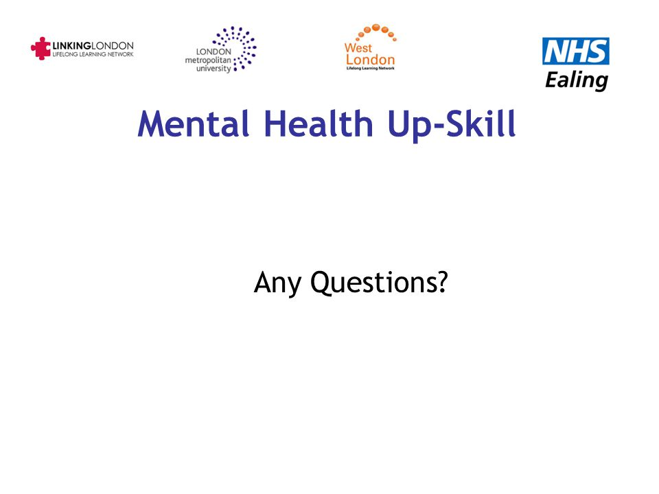 Mental Health Up-Skill Any Questions?