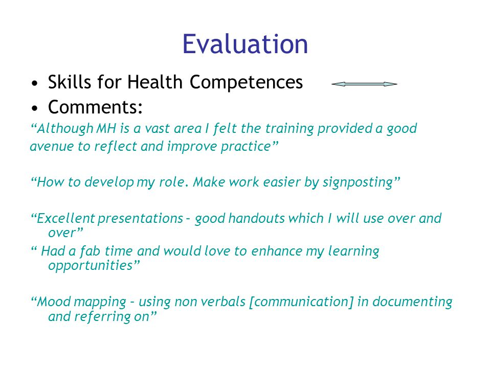 """Evaluation Skills for Health Competences Comments: """"Although MH is a vast area I felt the training provided a good avenue to reflect and improve pract"""