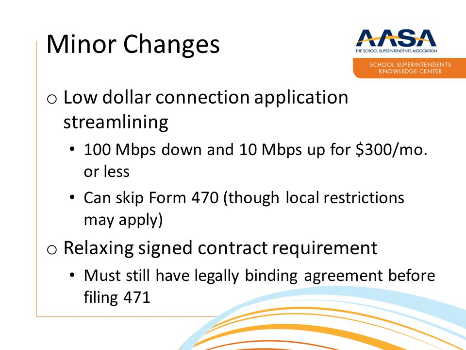 Minor Changes o Low dollar connection application streamlining 100 Mbps down and 10 Mbps up for $300/mo.