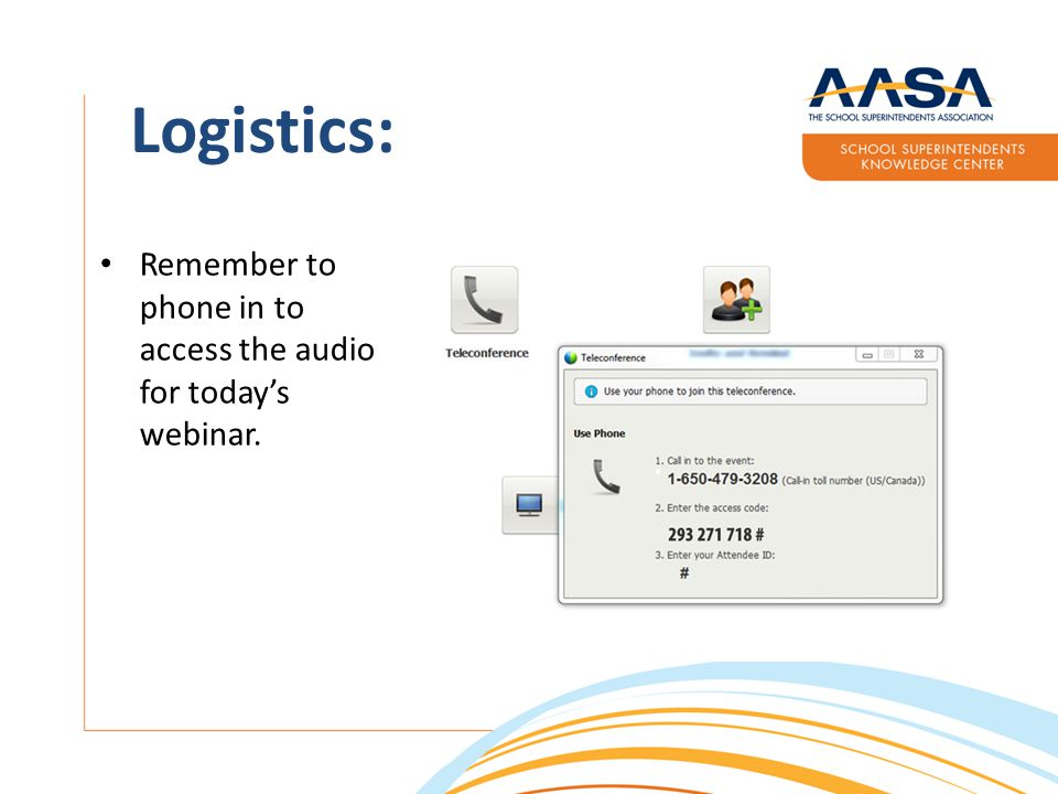 Logistics: Remember to phone in to access the audio for today's webinar.