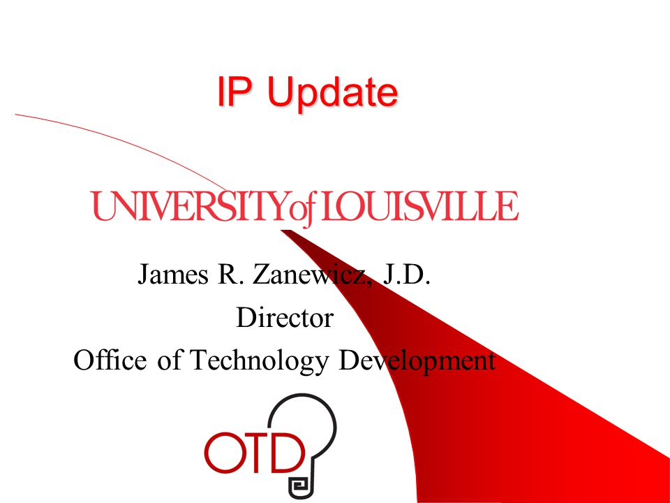 IP Update James R. Zanewicz, J.D. Director Office of Technology Development